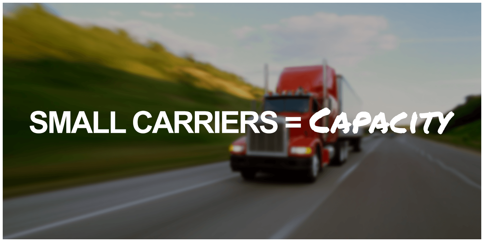 Picture of truck on highway with Small Carriers = Capacity