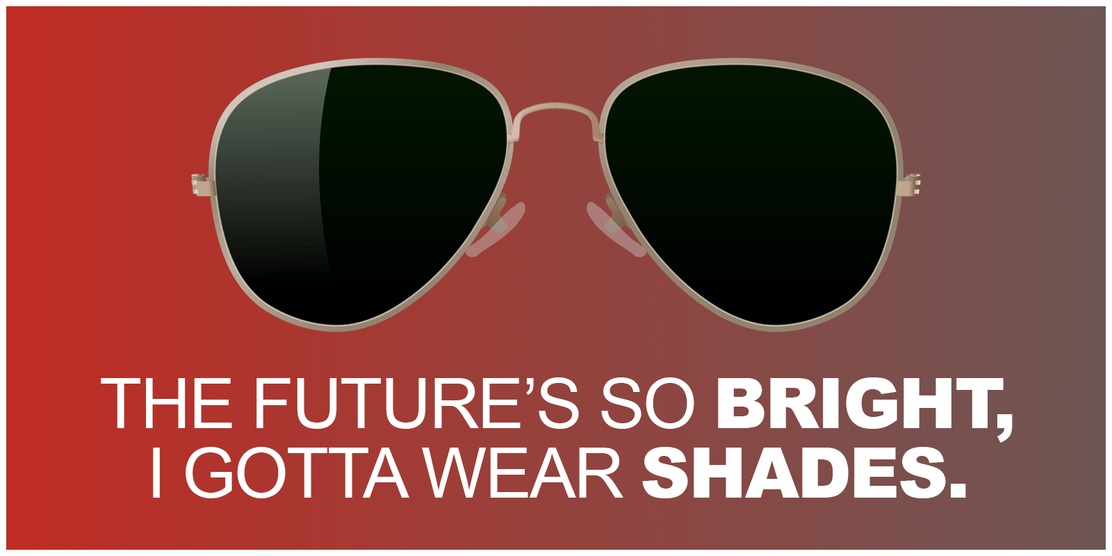 Sunglasses and Text--The Future's So Bright I Gotta Wear Shades