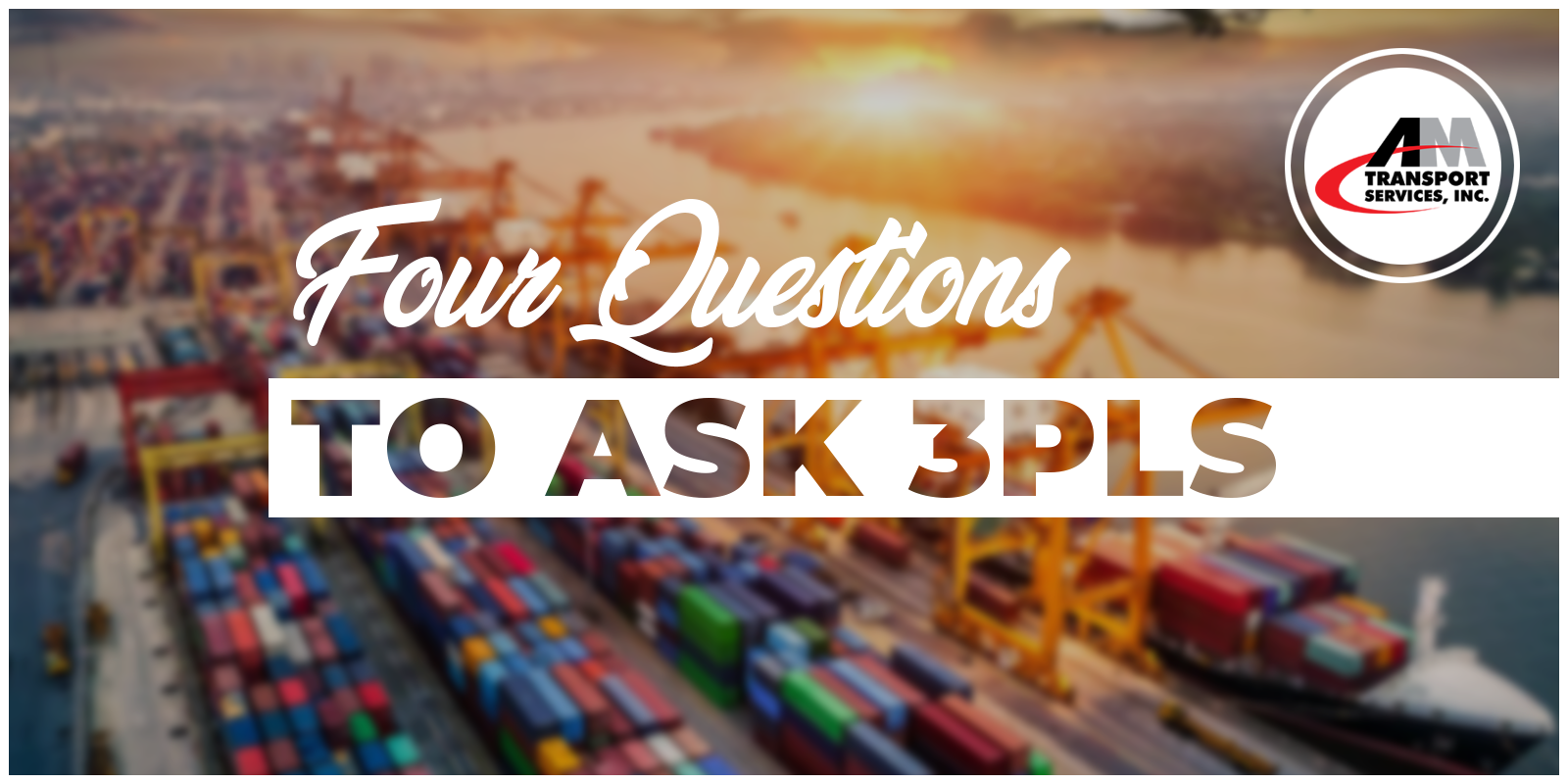 Picture of containers with text--Four Questions to Ask 3PLs to illustrate the trucking industry.