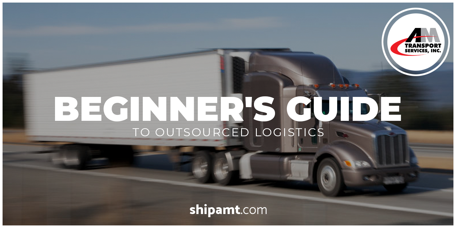 "Picture of a truck with the text, ""Beginner's Guide to Outsourced Logistics."""