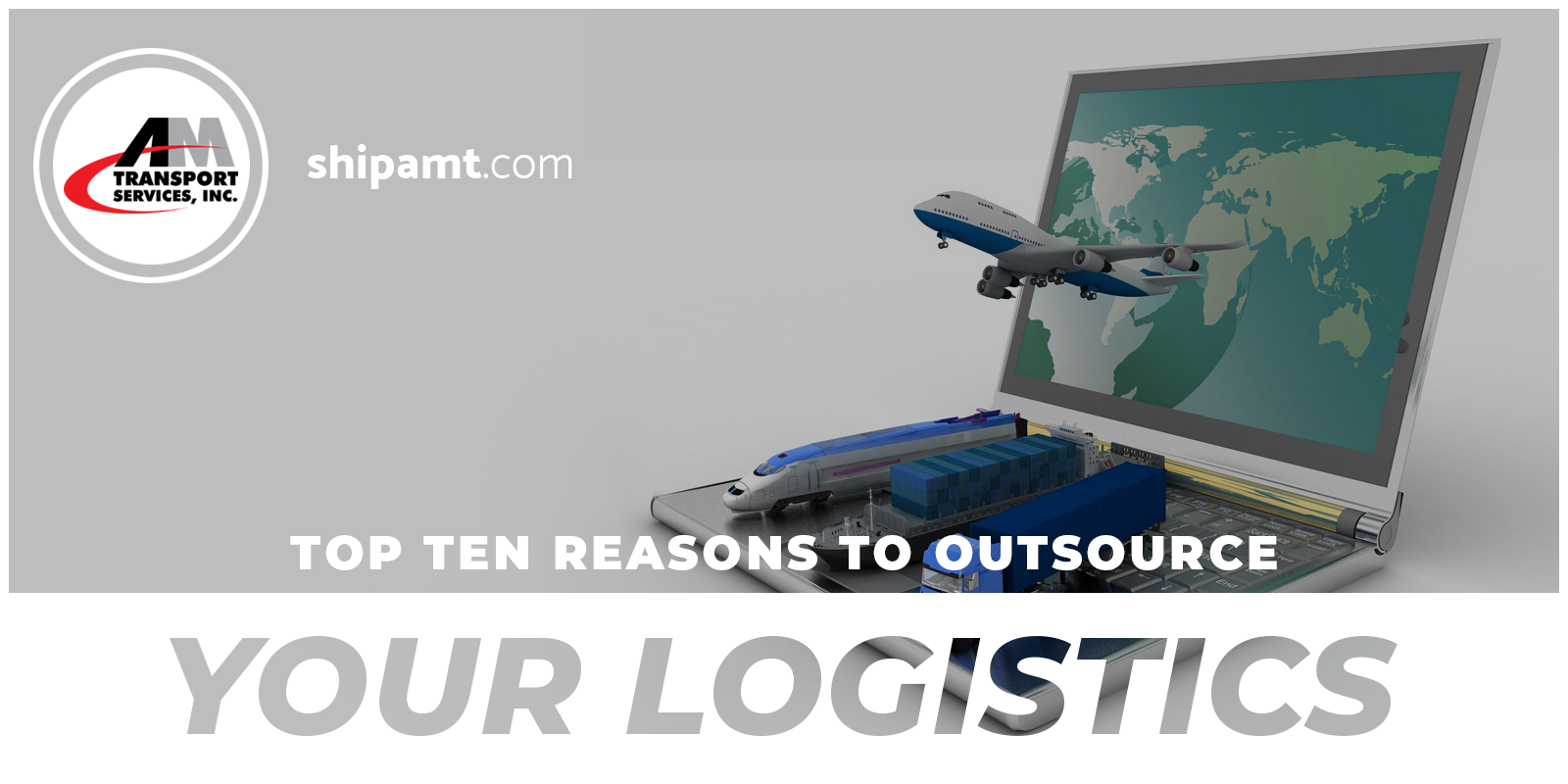 Computer, trucks, planes and Top Ten Reasons to Outsource Your Logistics
