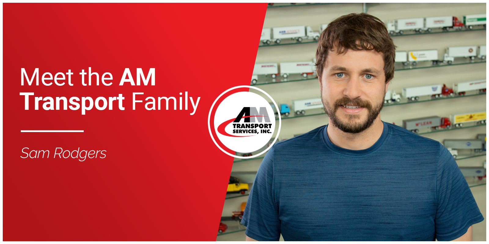 Picture of Sam Rodgers with headline: Meet the AM Transport Family.