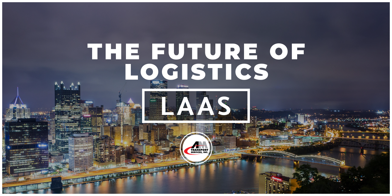 picture of city with tagline, The future of Logistics: LaaS