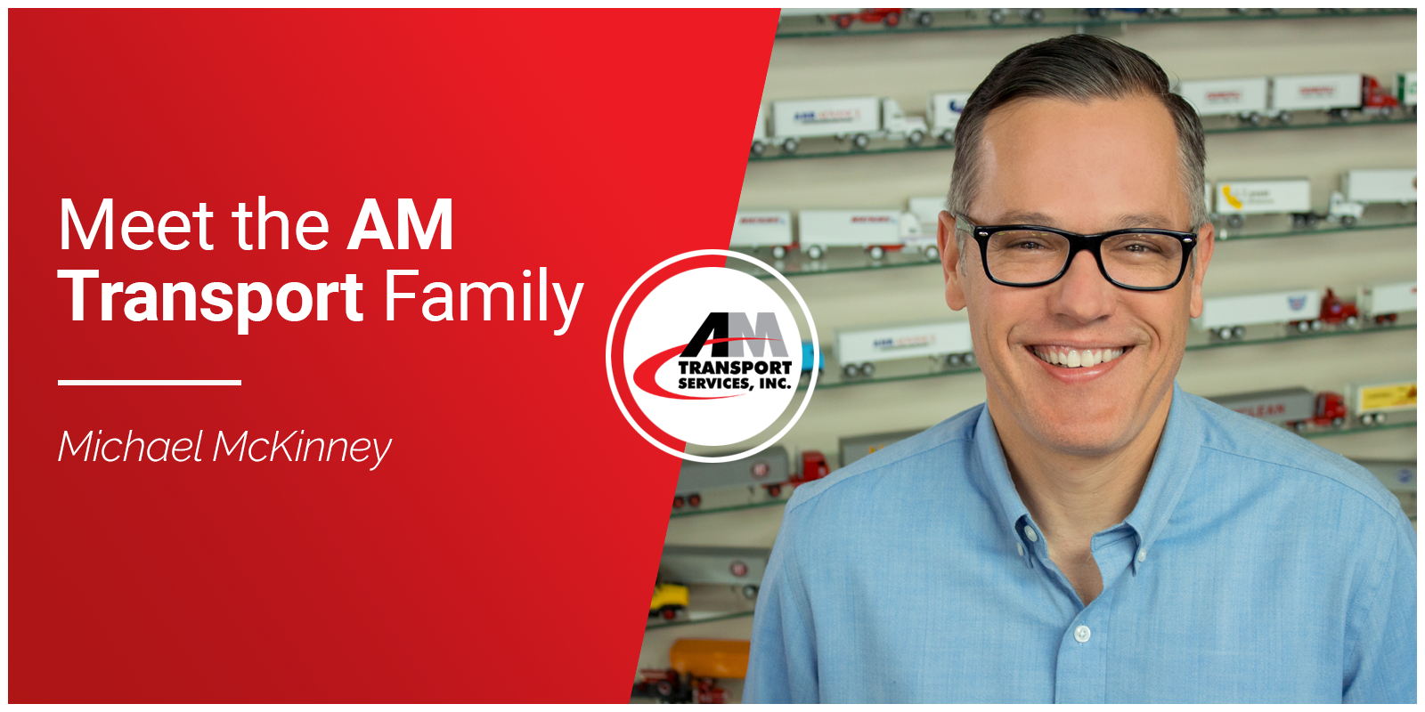 Picture of Michael McKinney with title: Meet the AM Transport Family